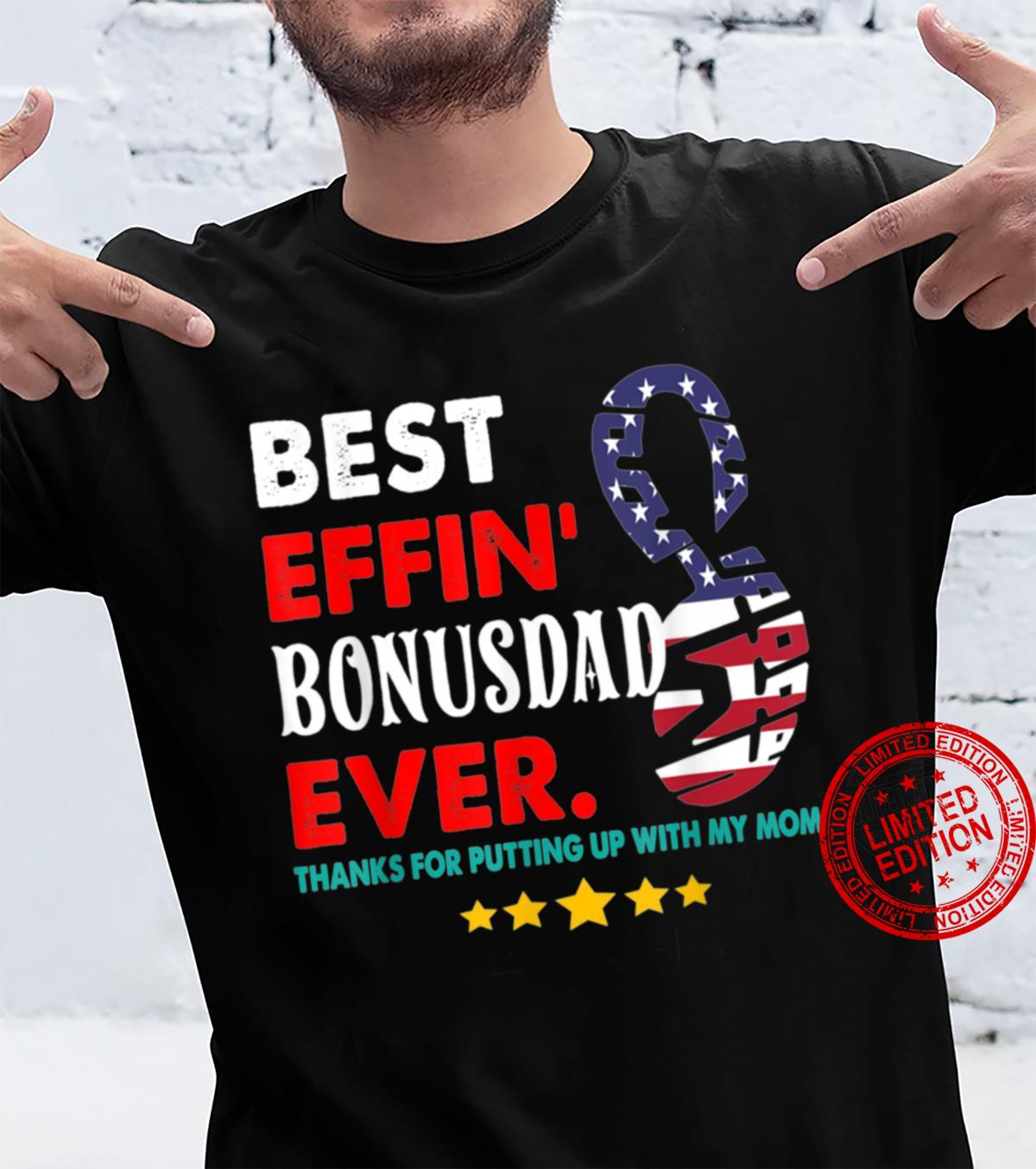 Best Effin' Bonus Dad Ever Thanks For Putting Up With My Mom Shirt