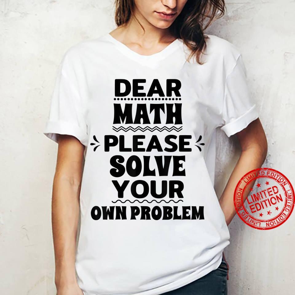 Funny Math Quote for Girls Boysns Dear Math Shirt ladies tee