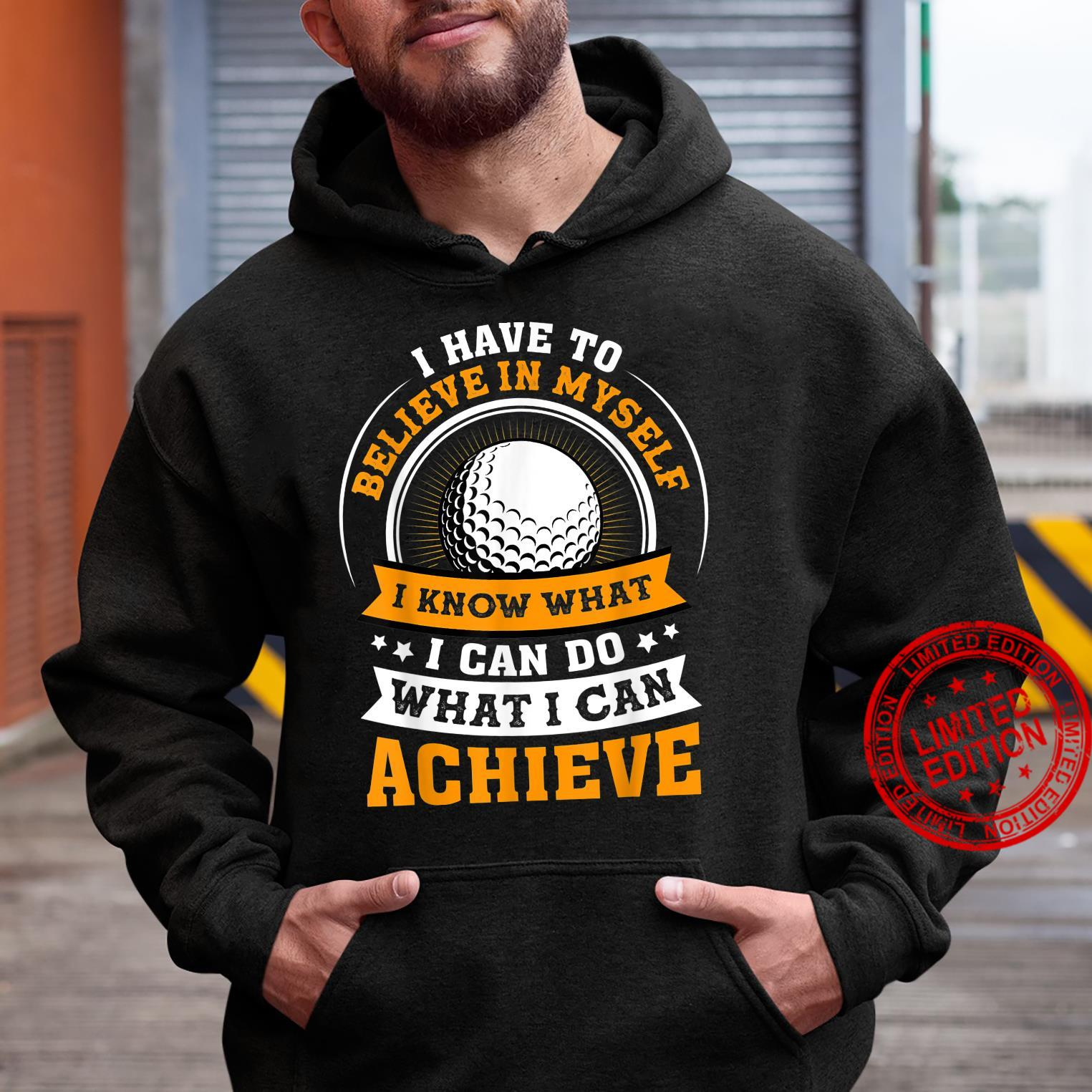 Golf I Have To Believe In Myself Shirt hoodie