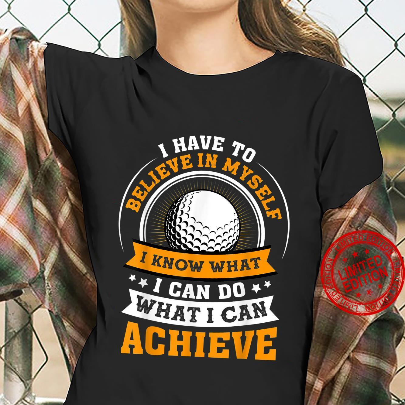 Golf I Have To Believe In Myself Shirt ladies tee