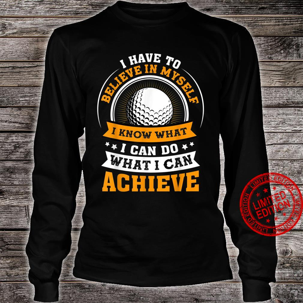 Golf I Have To Believe In Myself Shirt long sleeved