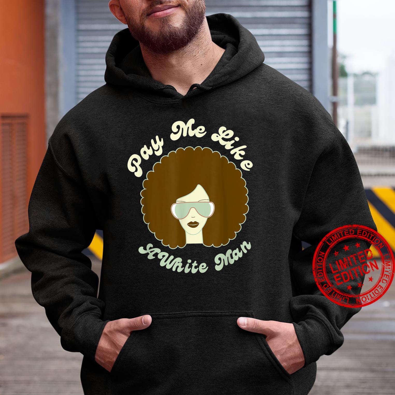 Pay Me Like A White Man Retro Funky Feminist Shirt hoodie