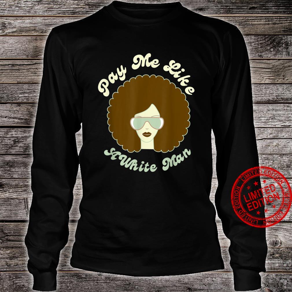 Pay Me Like A White Man Retro Funky Feminist Shirt long sleeved