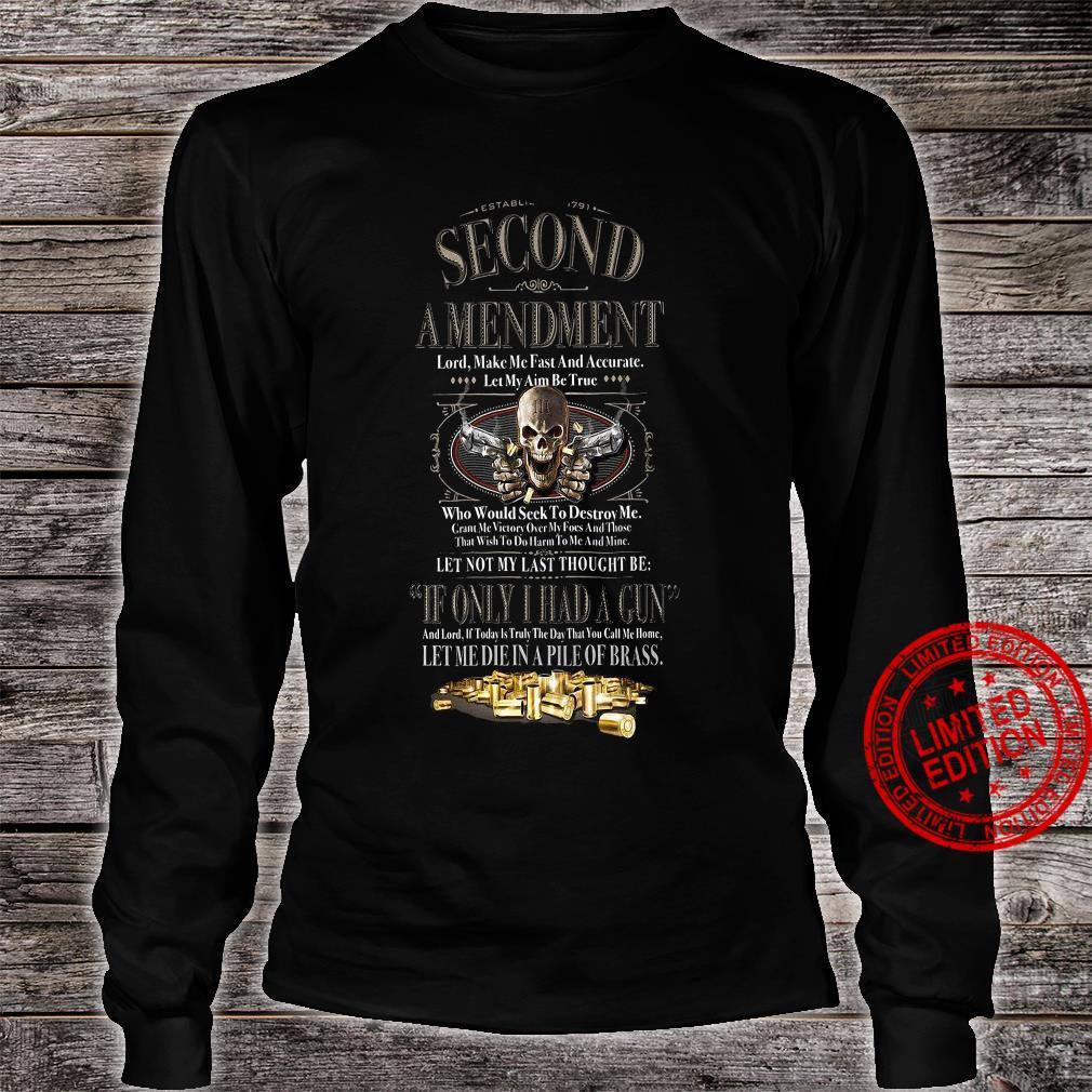 Second Amendment If Only I Had A Gun Let Me Die In A Pile Of Brass Shirt long sleeved