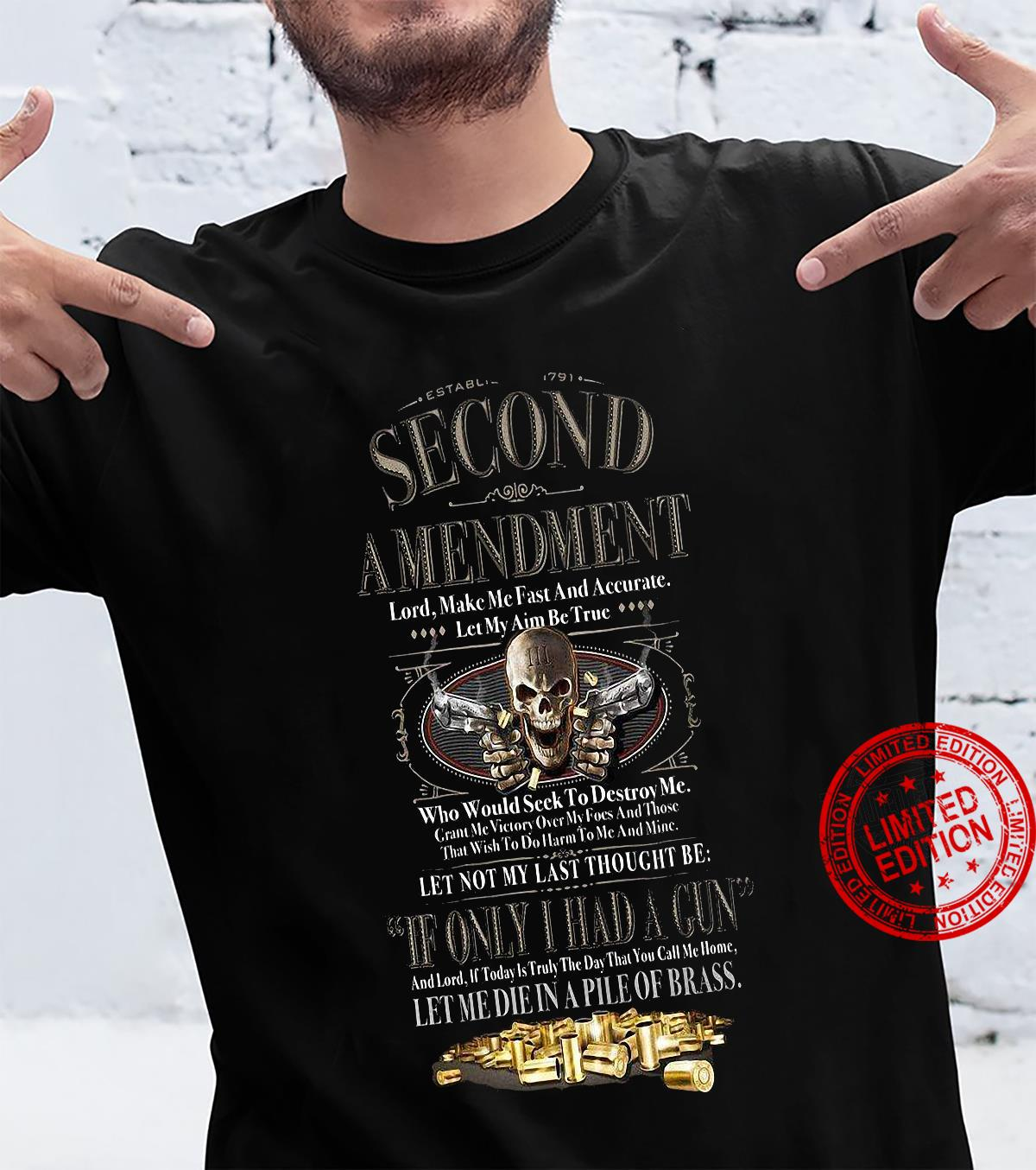 Second Amendment If Only I Had A Gun Let Me Die In A Pile Of Brass Shirt