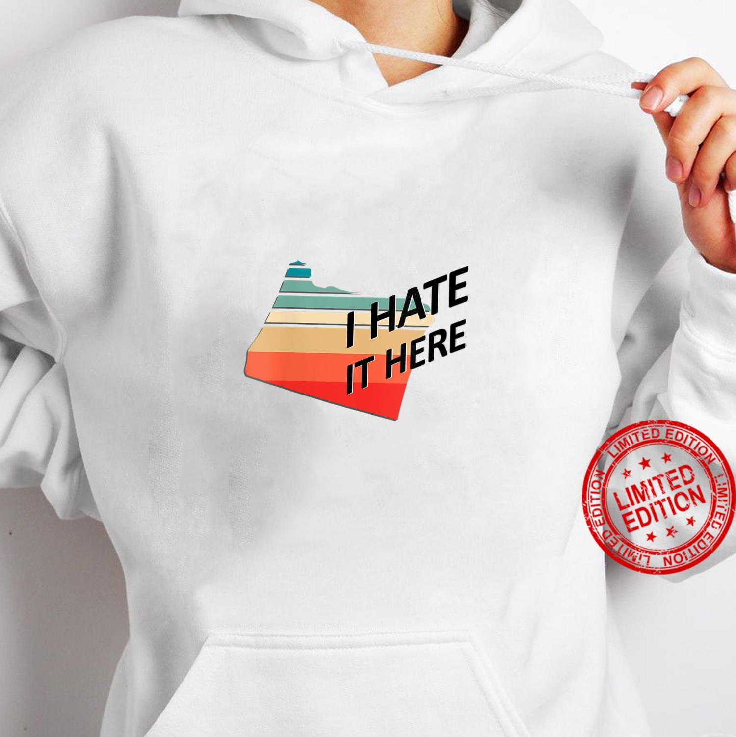 Womens I Hate it Here Oregon OR Sarcastic Novelty State Shirt hoodie