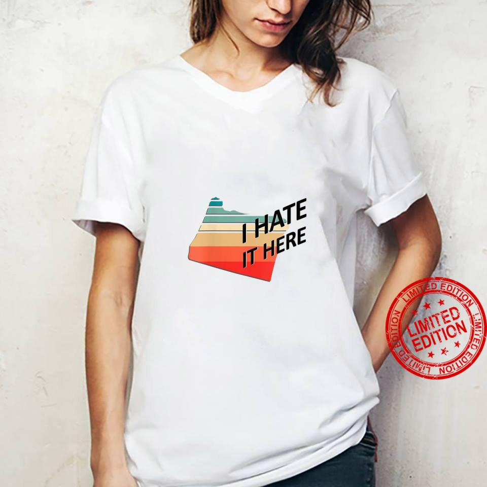 Womens I Hate it Here Oregon OR Sarcastic Novelty State Shirt ladies tee