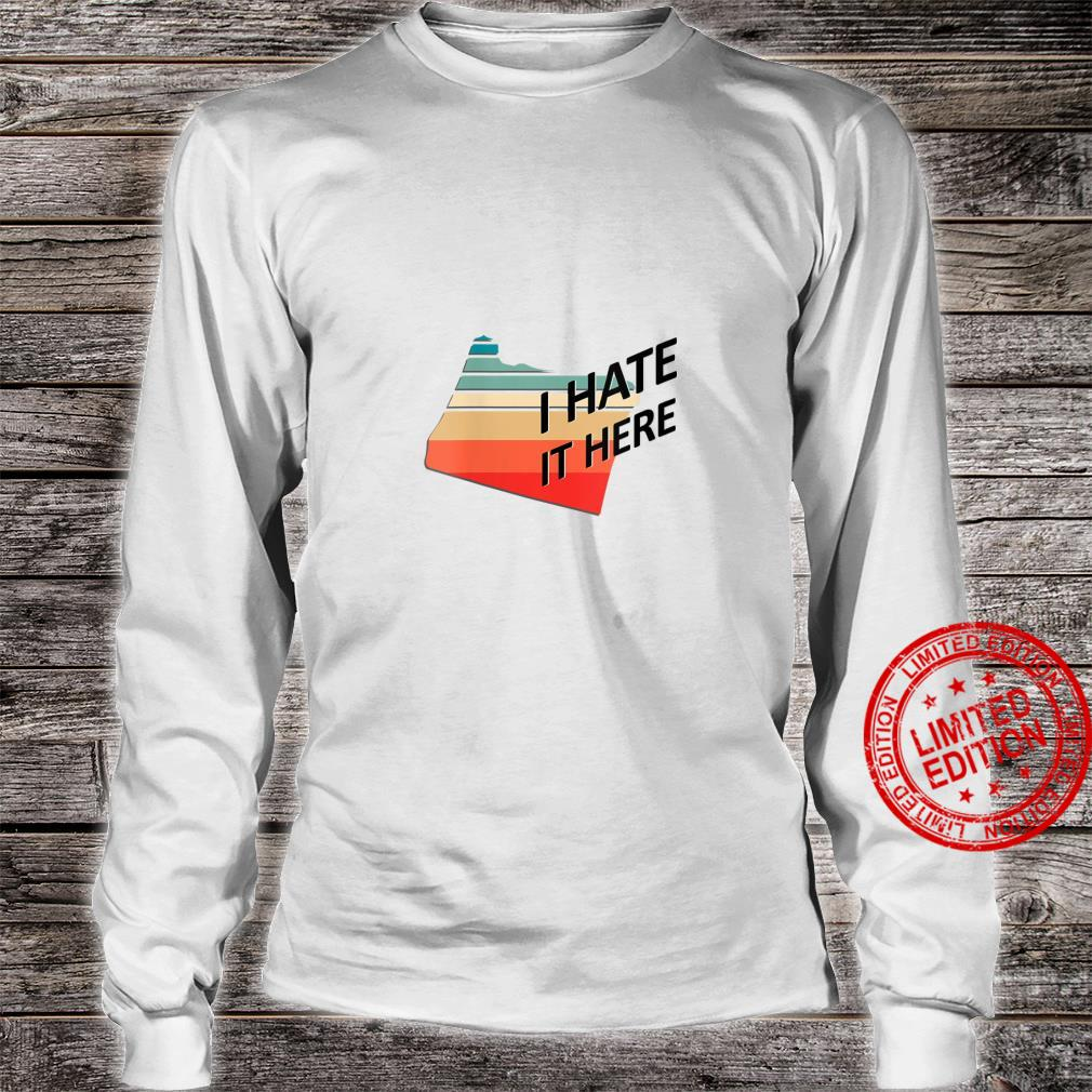 Womens I Hate it Here Oregon OR Sarcastic Novelty State Shirt long sleeved