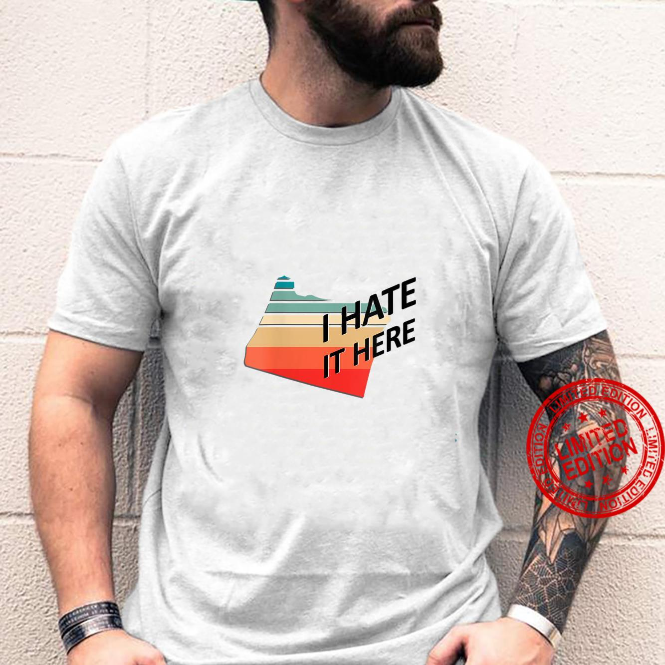 Womens I Hate it Here Oregon OR Sarcastic Novelty State Shirt