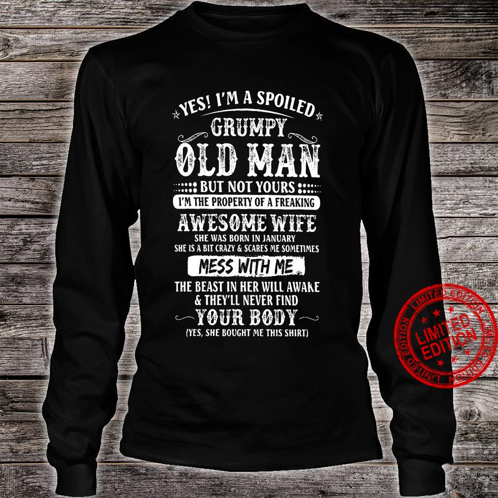 Yes I'm A Spoiled Grumpy Old Man But Not Yours Awesome Wife She Was Born In January The Beast In Her Will Awake Your Body Shirt long sleeved