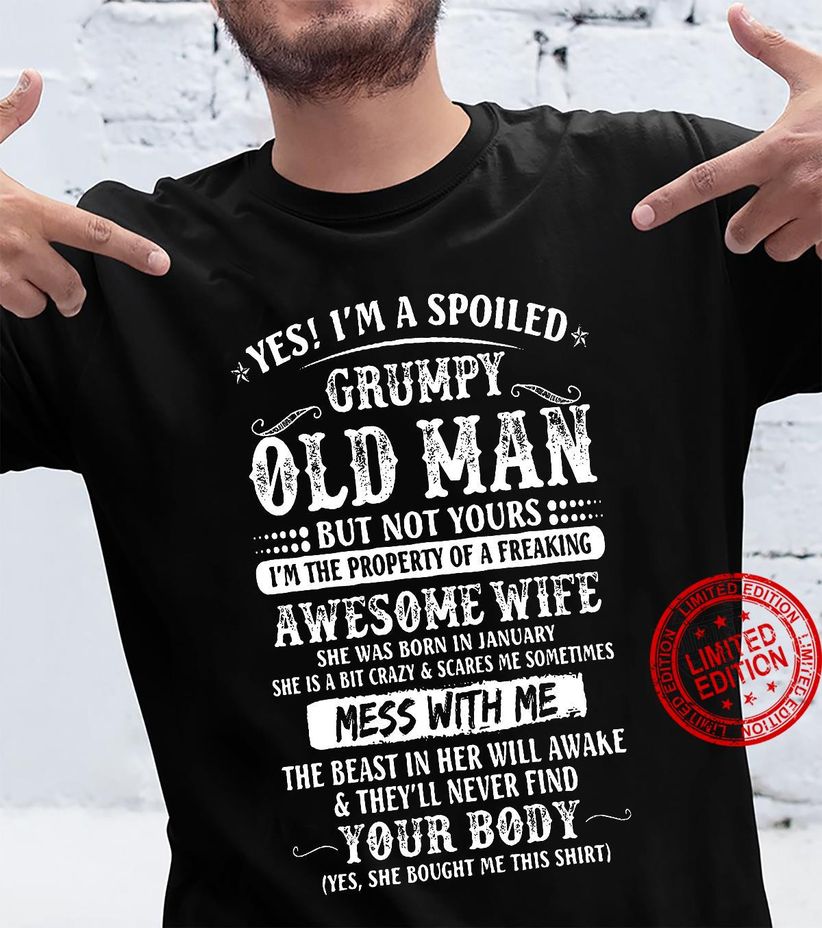 Yes I'm A Spoiled Grumpy Old Man But Not Yours Awesome Wife She Was Born In January The Beast In Her Will Awake Your Body Shirt