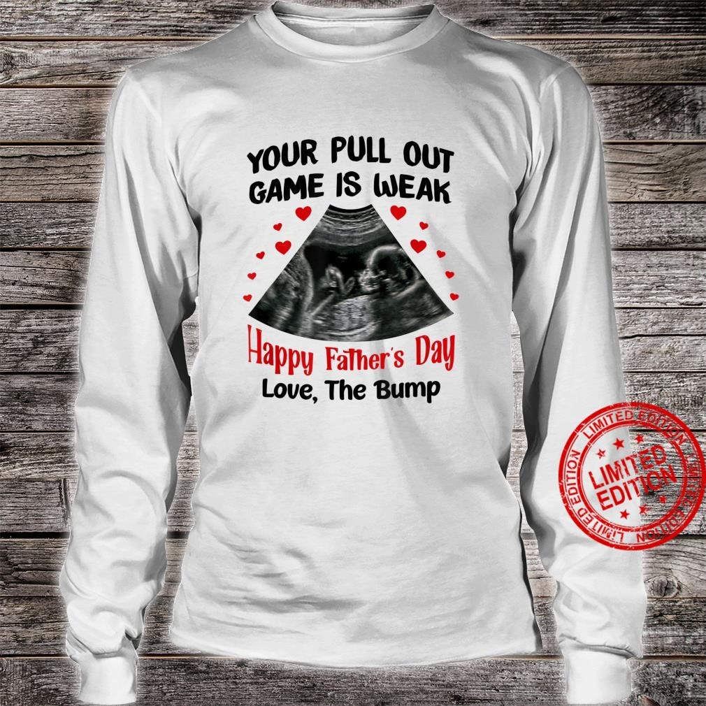Your Pull Out Game Is Weak Happy Father's Day Shirt long sleeved