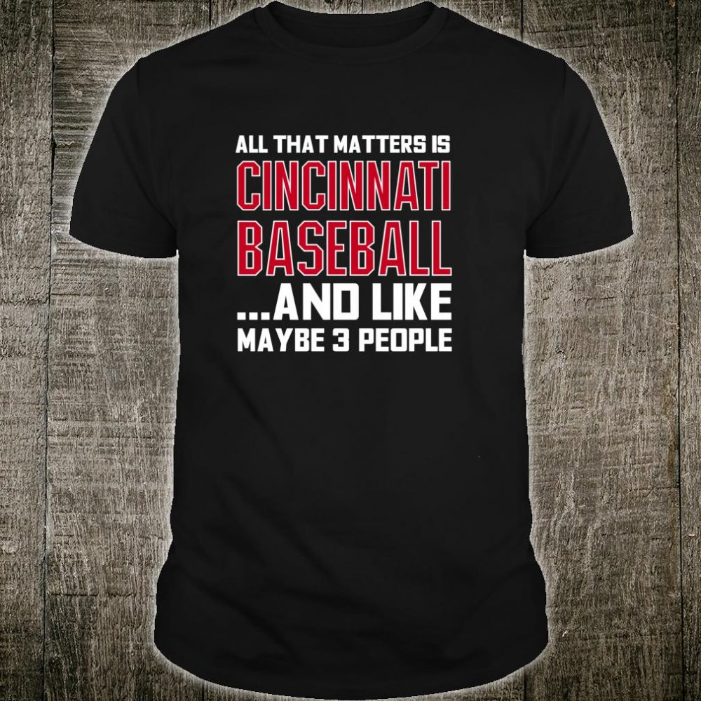 All That Matters Is Cincinnati Baseball Sports Fan Shirt