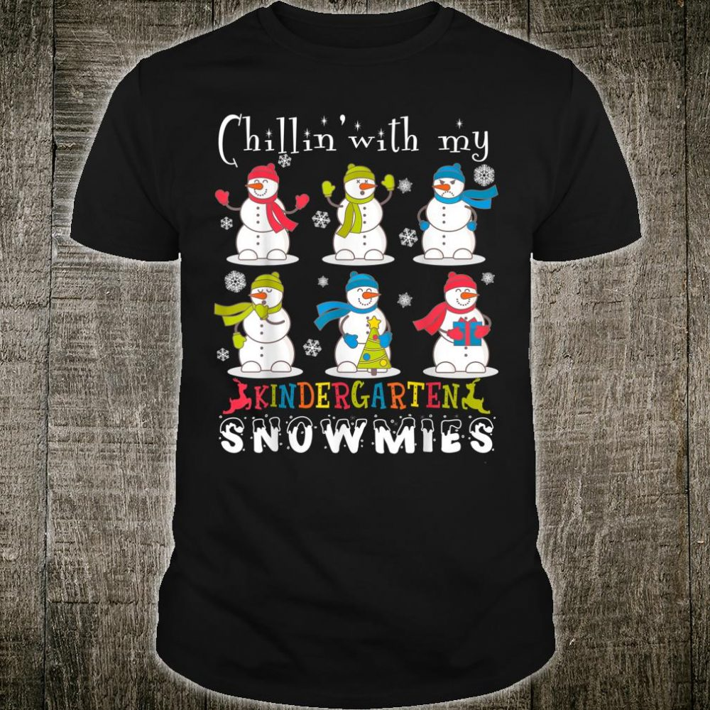 Chillin' With My Kindergarten Snowmies Christmas Shirt