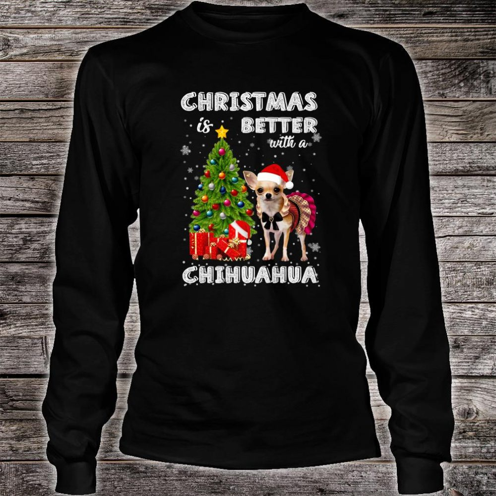Christmas Is Better With A Chihuahua Awesome Shirt long sleeved