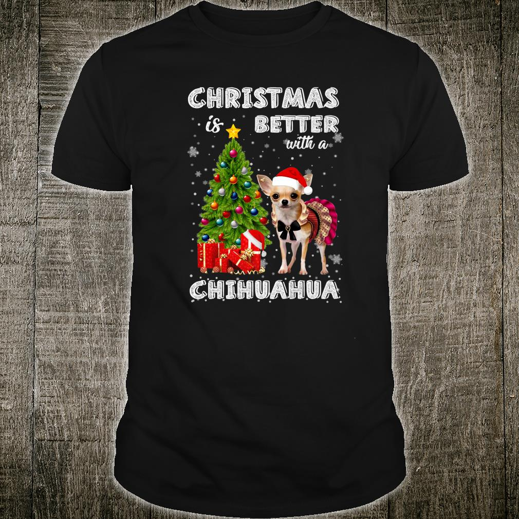 Christmas Is Better With A Chihuahua Awesome Shirt