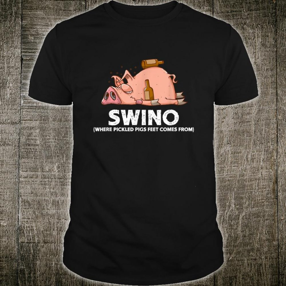 Funny Pig Swino Where Pickled Pigs Feet Comes From Shirt