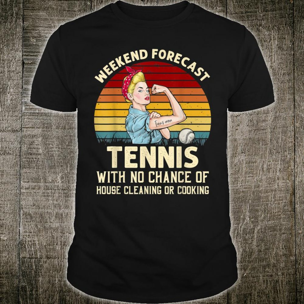 Funny Weekend Forecast Tennis With No Chance Cleaning Shirt