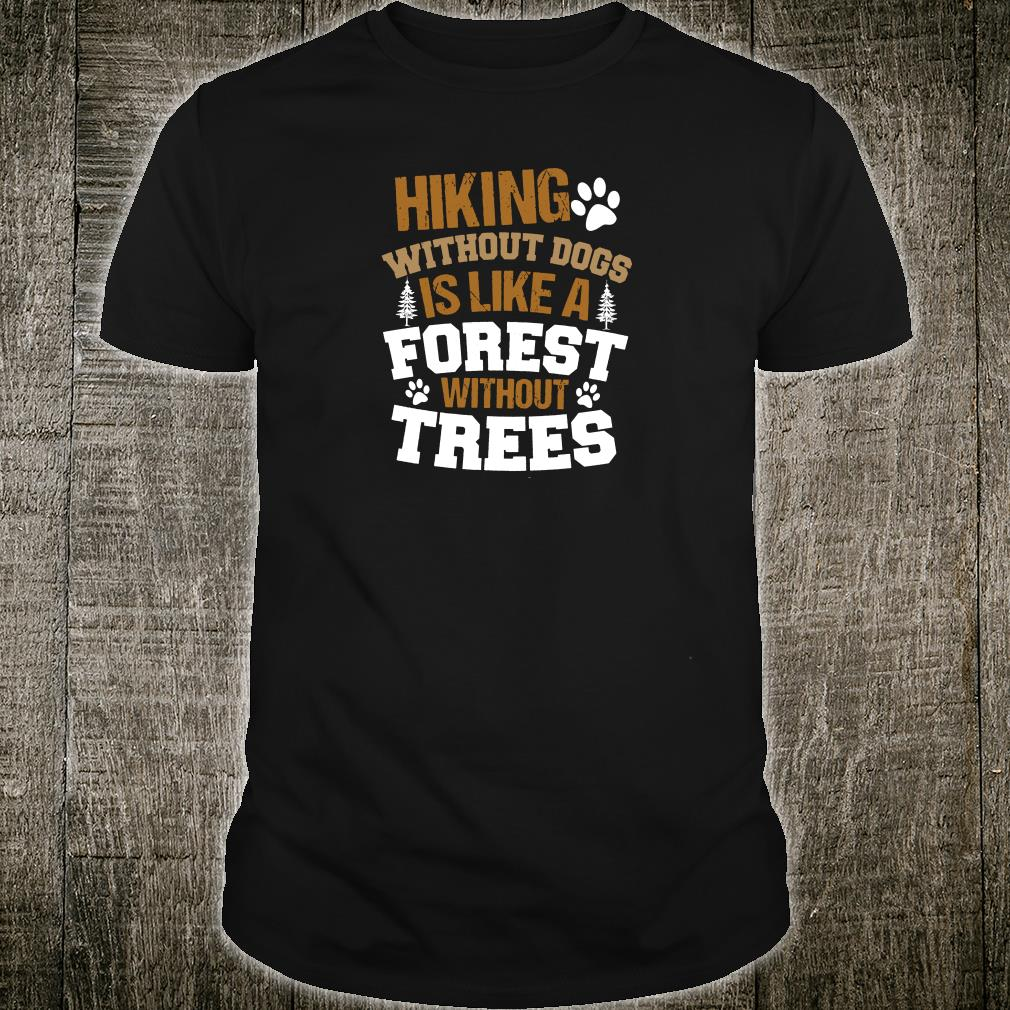 Hiking without dogs is like a forest without trees shirt