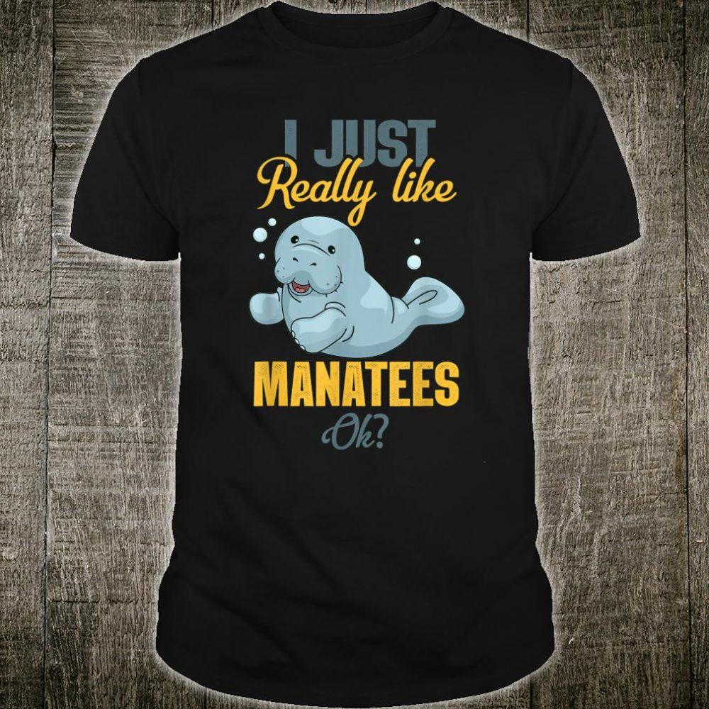 I Just Really Like Manatee OK Shirt