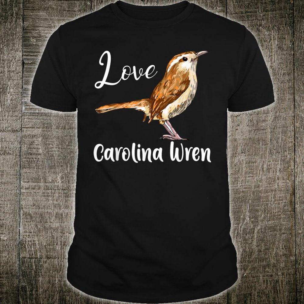 I Love My Carolina Wren, Cute Bird Love For Everybody Shirt