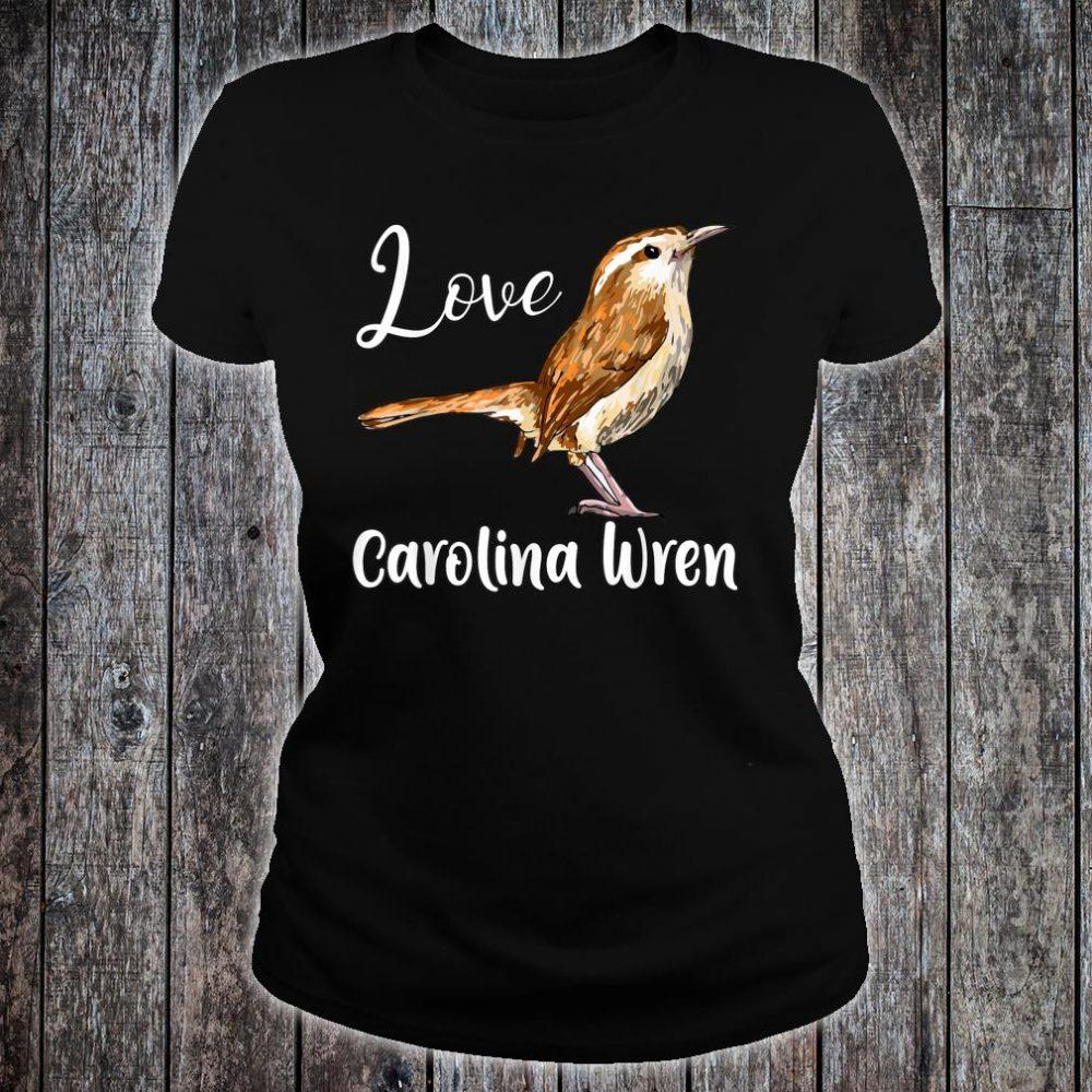 I Love My Carolina Wren, Cute Bird Love For Everybody Shirt ladies tee