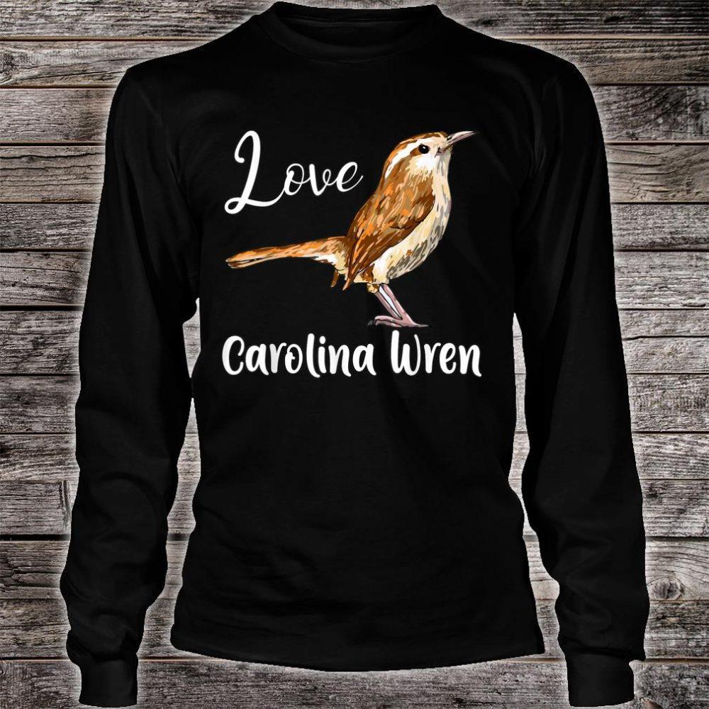 I Love My Carolina Wren, Cute Bird Love For Everybody Shirt long sleeved