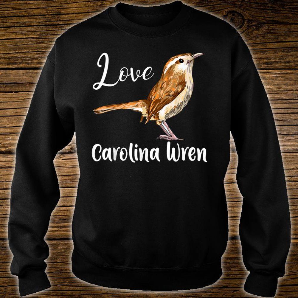 I Love My Carolina Wren, Cute Bird Love For Everybody Shirt sweater
