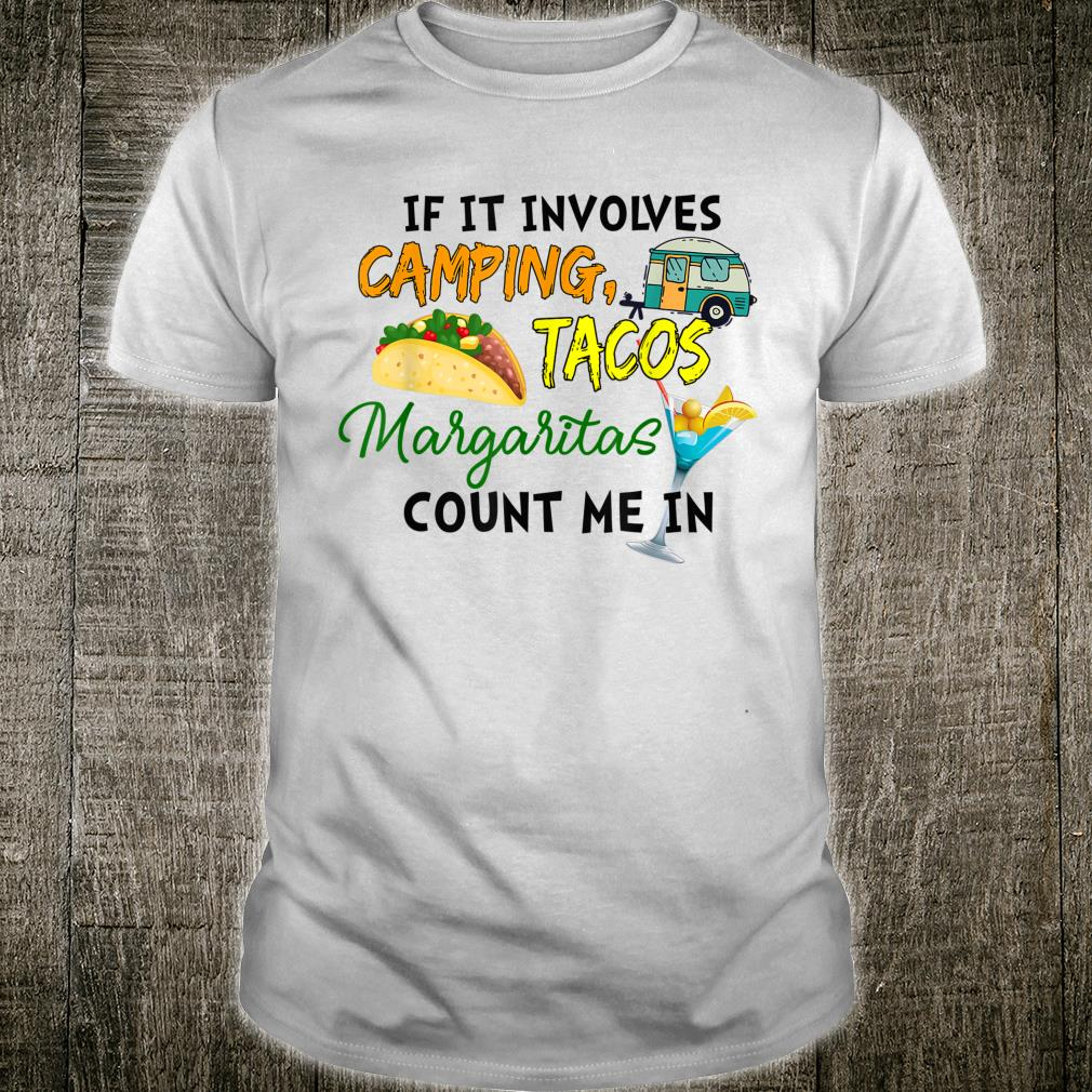 If It Involves Camping, Tacos, Margaritas Count Me In Shirt
