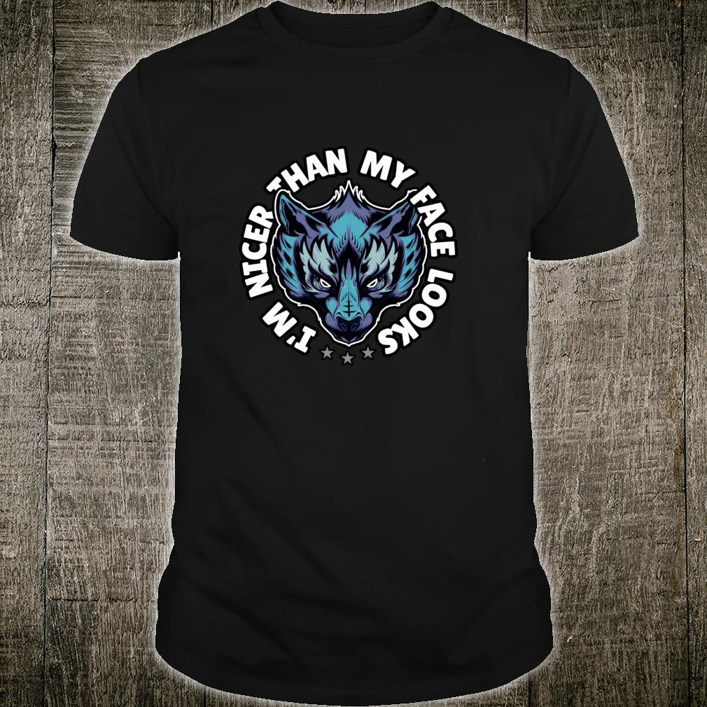 I'm Nicer than My Face Looks Wolf Shirt