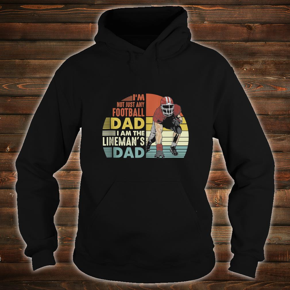 Im Not Just Any Football Dad I Am The Lineman's Dad Vintage Shirt hoodie