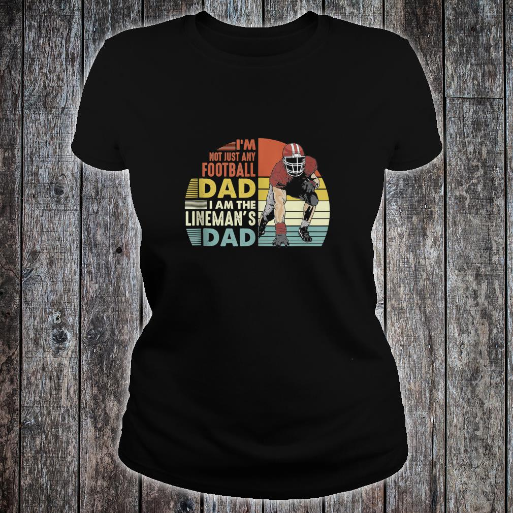 Im Not Just Any Football Dad I Am The Lineman's Dad Vintage Shirt ladies tee