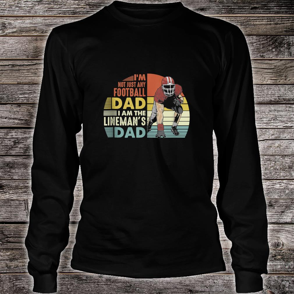 Im Not Just Any Football Dad I Am The Lineman's Dad Vintage Shirt Long sleeved