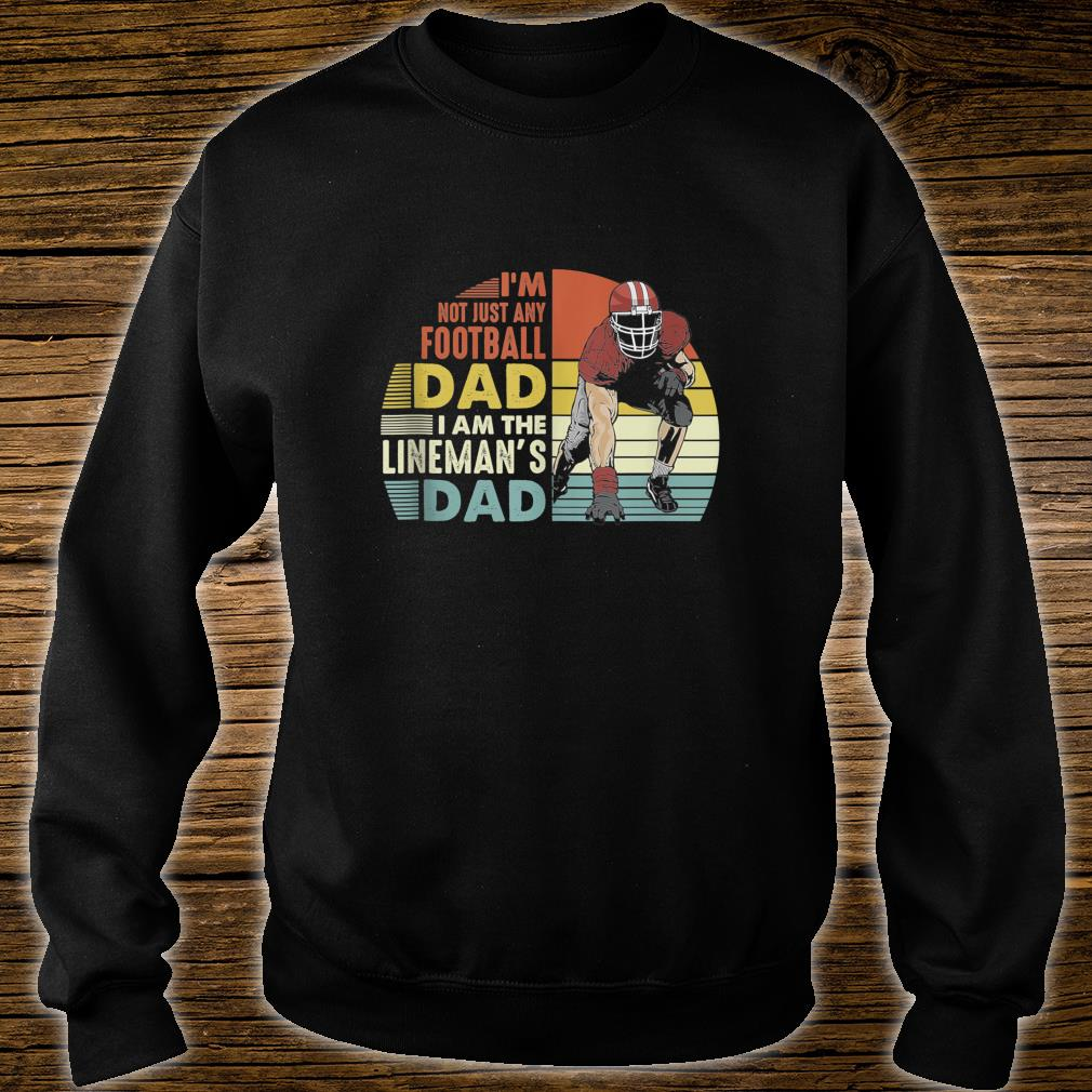 Im Not Just Any Football Dad I Am The Lineman's Dad Vintage Shirt sweater