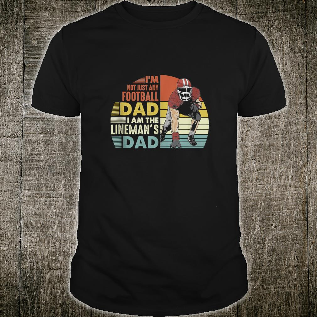 Im Not Just Any Football Dad I Am The Lineman's Dad Vintage Shirt