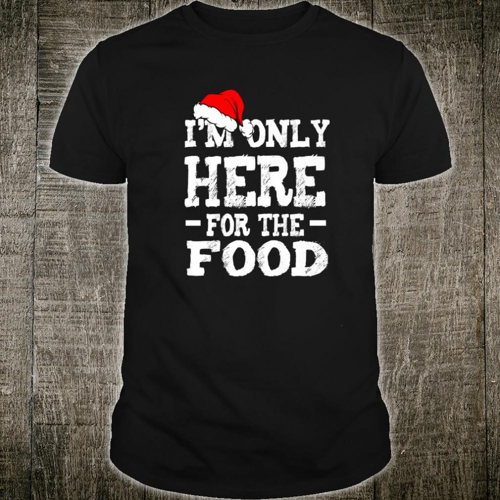 I'm Only Here For The Food Christmas Matching Family Shirt