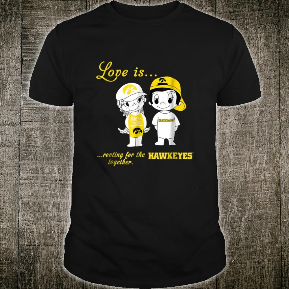 Iowa Hawkeyes Love Is Rooting For Hawkeyes Together Shirt