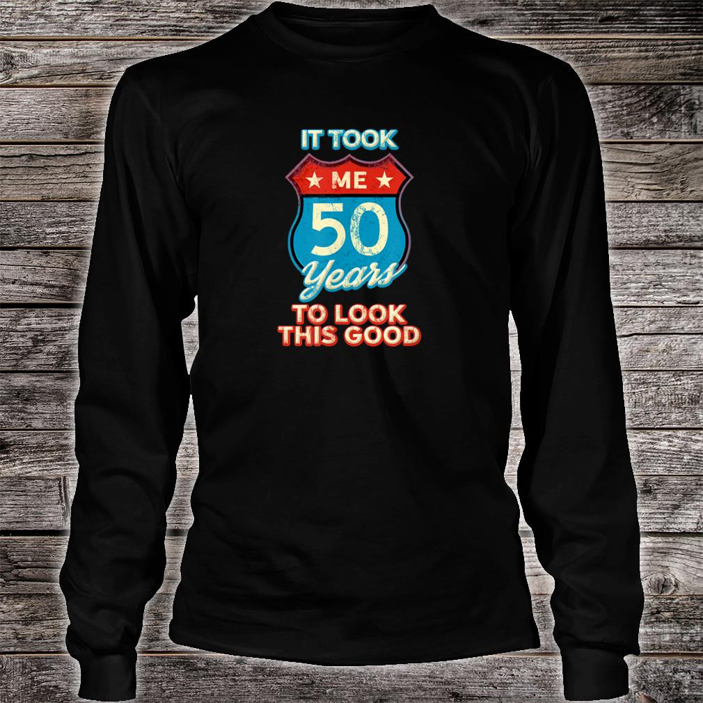 It Took Me 50 Years To Look This Good 1969 Interstate Sign Shirt Long sleeved