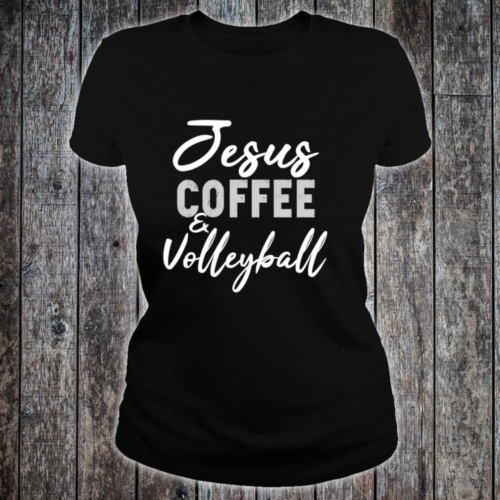 Jesus Coffee and Volleyball Cute Sport Volley Coach Shirt ladies tee