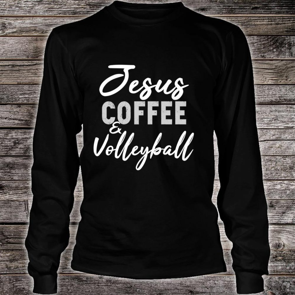 Jesus Coffee and Volleyball Cute Sport Volley Coach Shirt long sleeved
