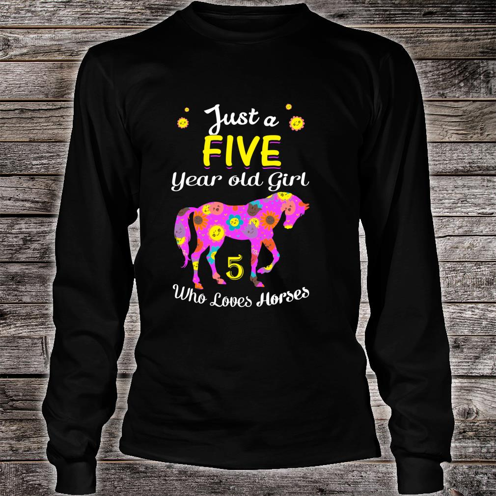 Just A Five Year Old Girl Loves Horses, 5th Bday Shirt Long sleeved
