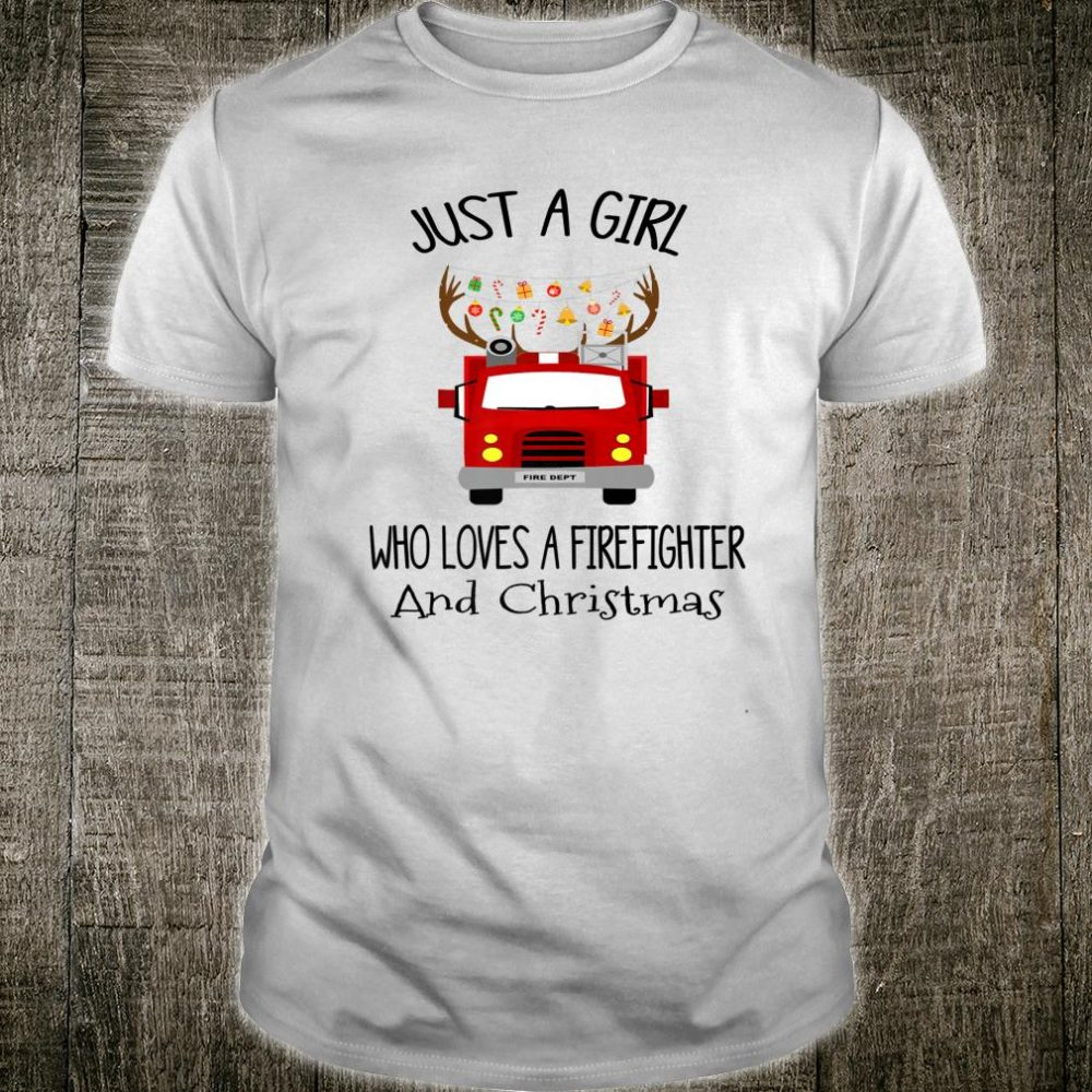 Just A Girl Who Love A FireFighter And Christmas Shirt