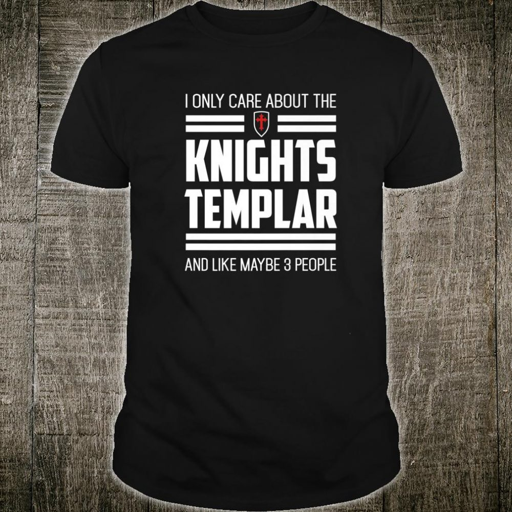 Knights Templar Only Care Crusader Medieval History Shirt