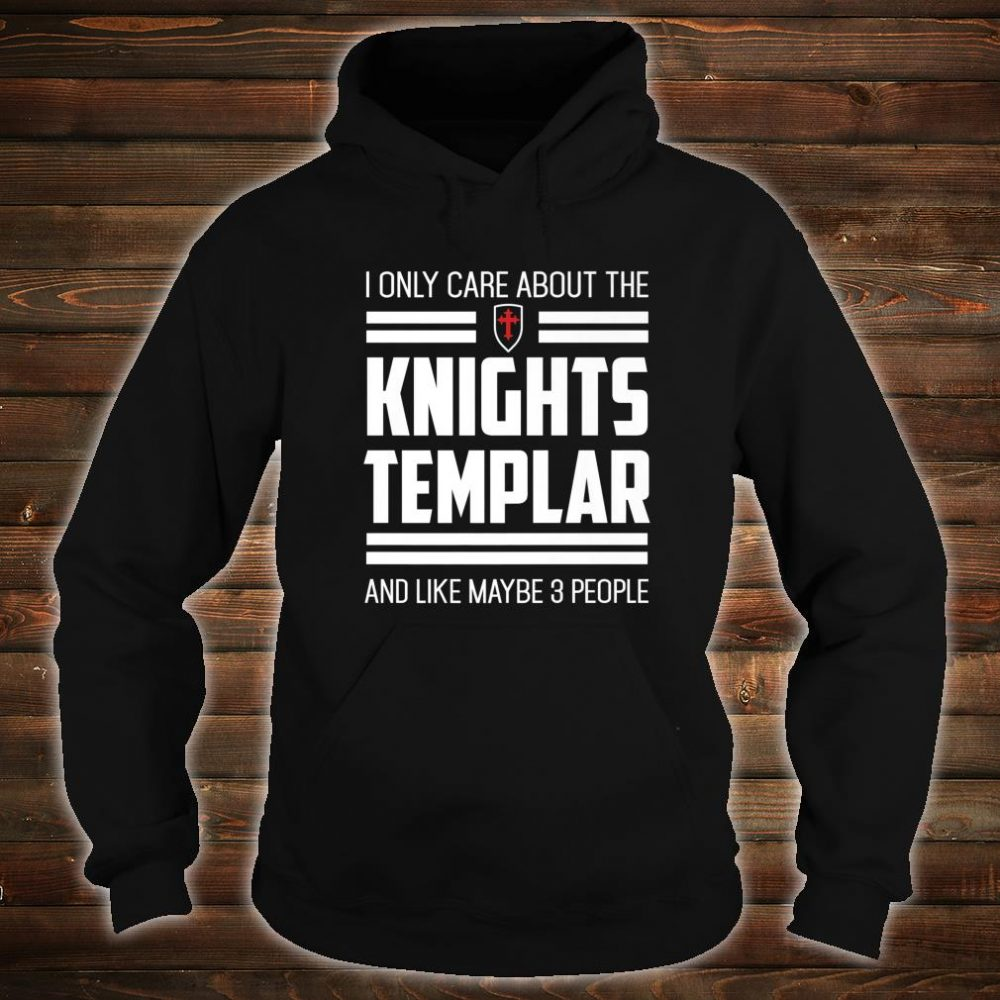 Knights Templar Only Care Crusader Medieval History Shirt hoodie