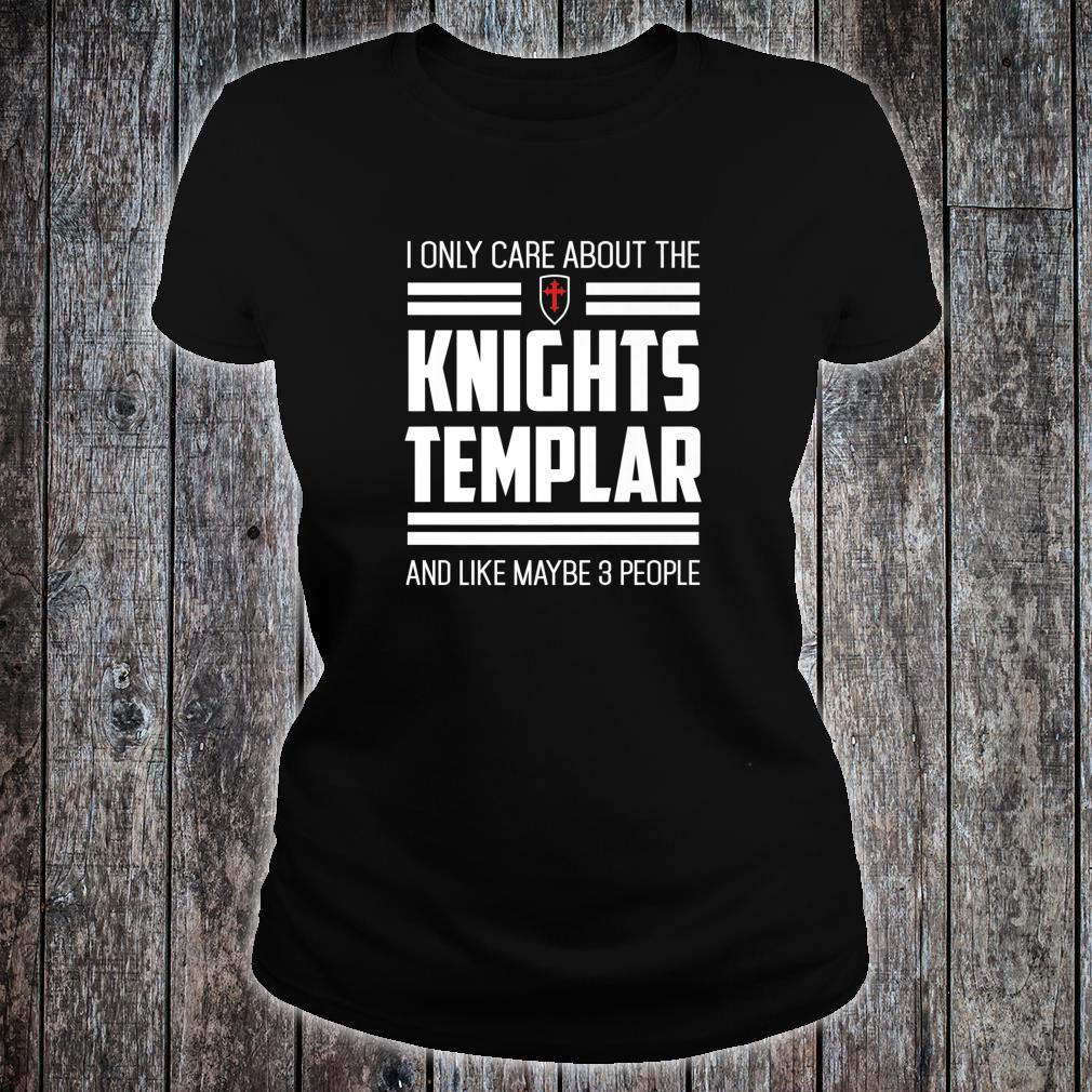 Knights Templar Only Care Crusader Medieval History Shirt ladies tee