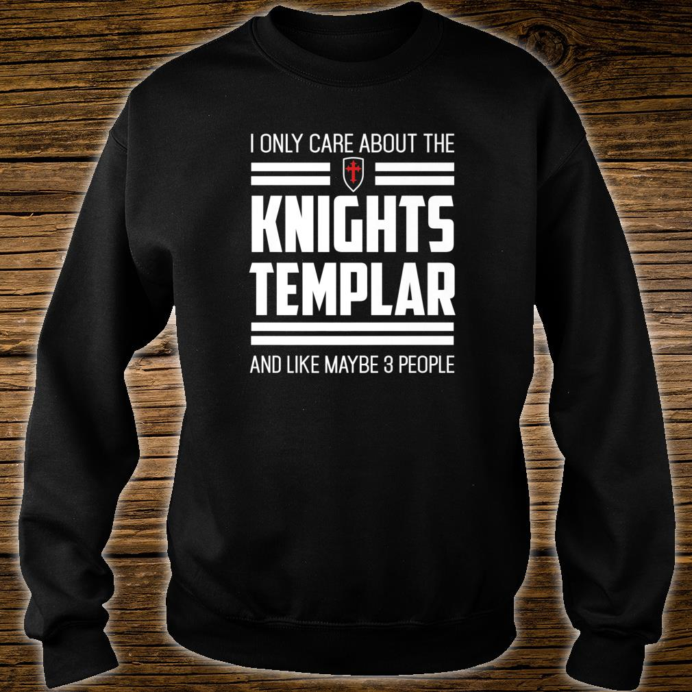 Knights Templar Only Care Crusader Medieval History Shirt sweater