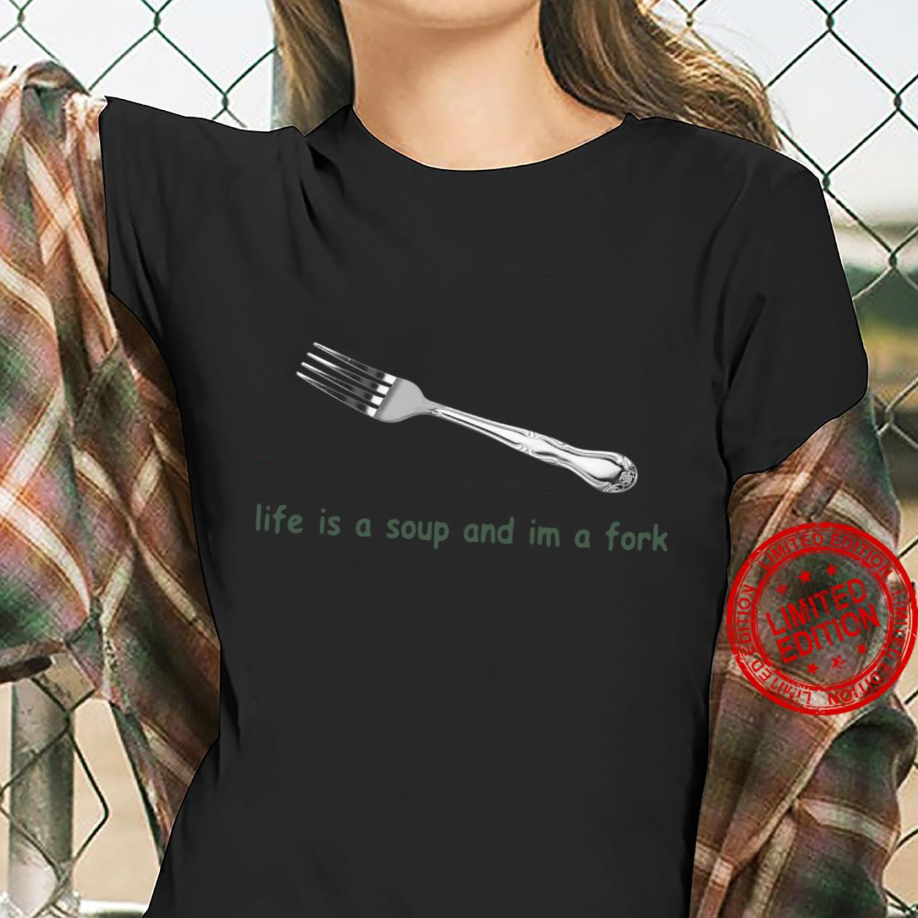 Life is a Soup and I'm a Fork shirt ladies tee