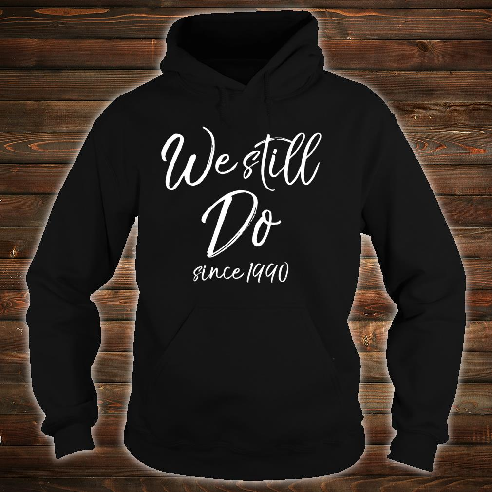 Matching Anniversary for Couples We Still Do Since 1990 Shirt hoodie