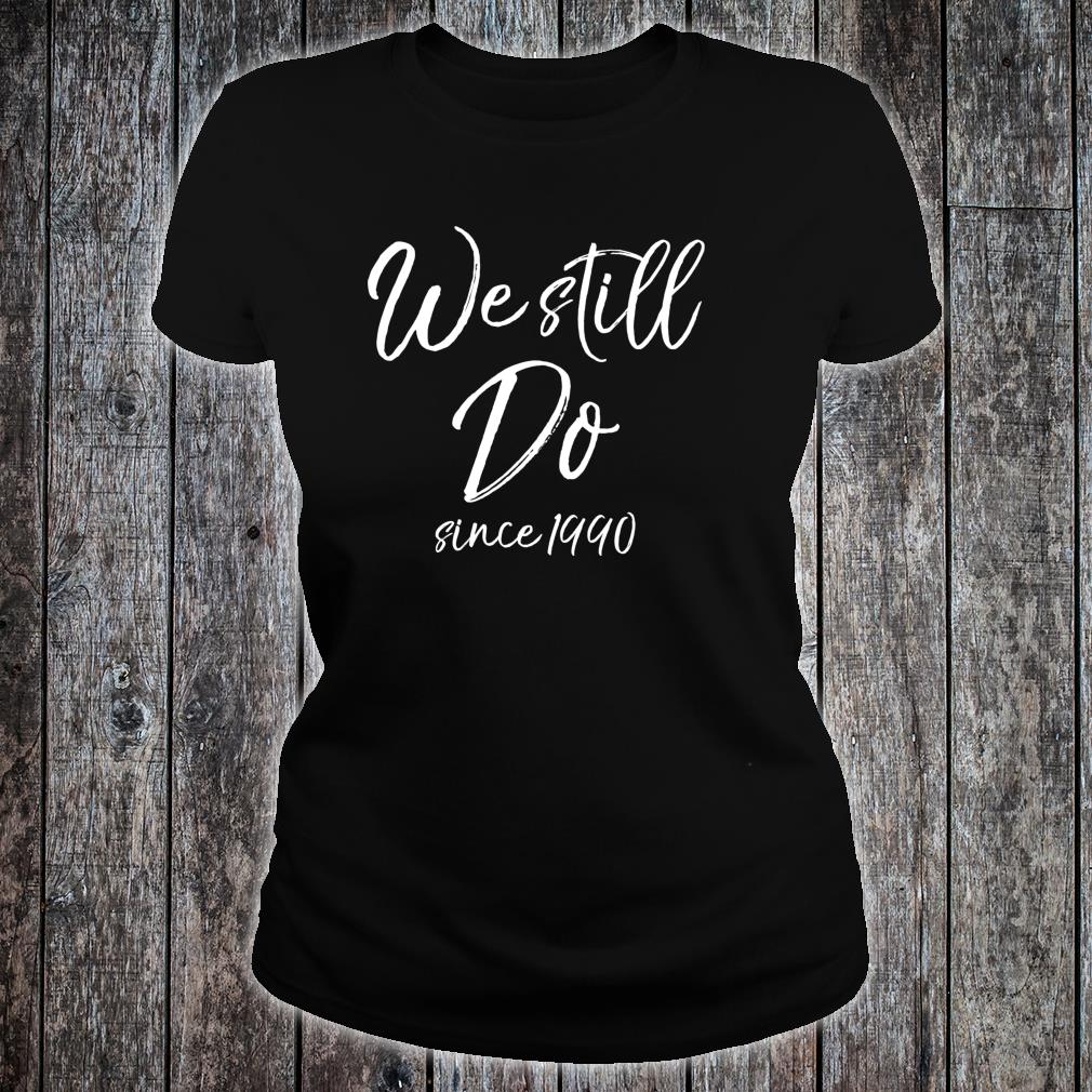 Matching Anniversary for Couples We Still Do Since 1990 Shirt ladies tee