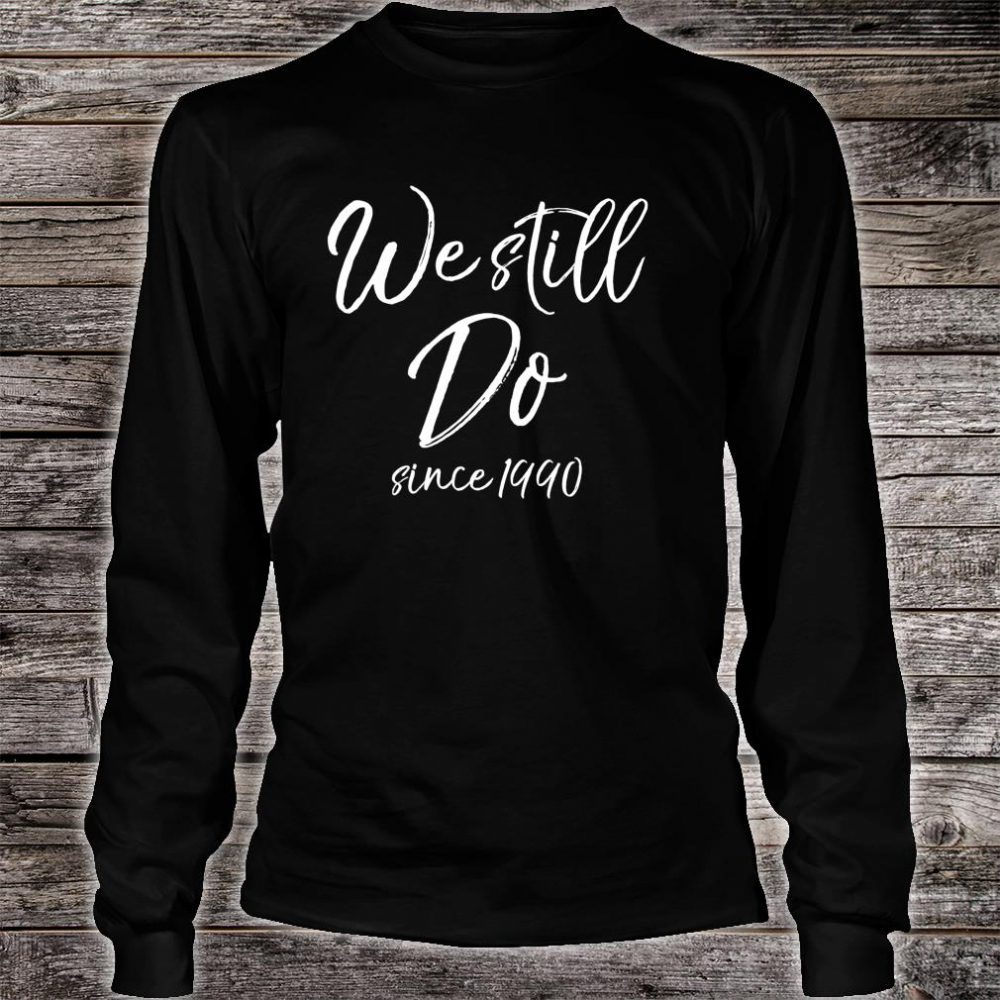 Matching Anniversary for Couples We Still Do Since 1990 Shirt long sleeved